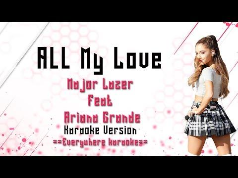 Major Lazer ft. Ariana Grande - All My Love (Karaoke Version)
