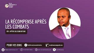 LA RÉCOMPENSE APRÈS LES COMBATS - RÉV. APÔTRE BLESSING BITEMO