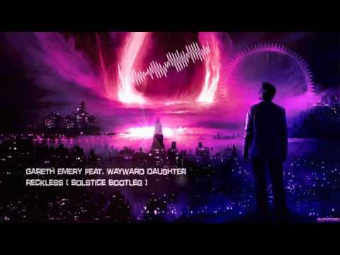 Gareth Emery feat. Wayward Daughter - Reckless (Solstice Bootleg) [HQ Free]
