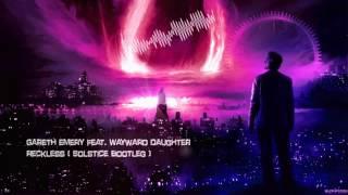 Gareth Emery feat. Wayward Daughter - Reckless (Solstice Bootleg) [HQ Free]