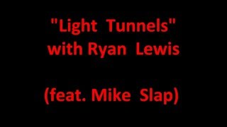 Repeat youtube video Light Tunnels Lyrics Macklemore & Ryan Lewis