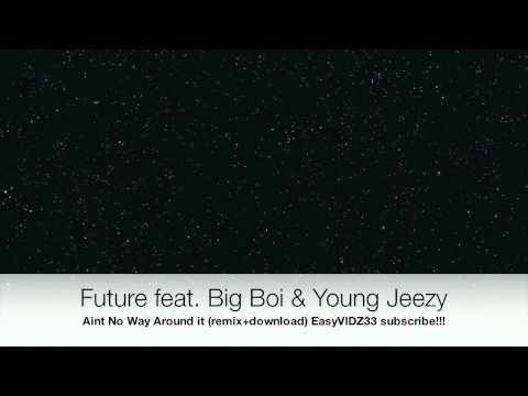 Future feat. Big Boi & Young Jeezy- Aint no way around it remix (exclusive+download)