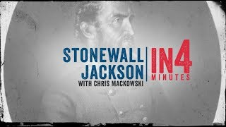 Stonewall Jackson: The Civil War in Four Minutes