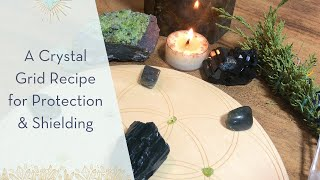 Crystal Grid Recipe for Protection & Shielding