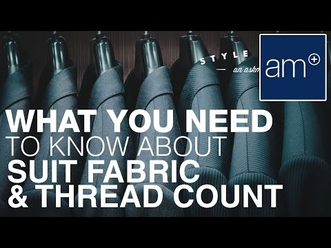 How to Pick The Right Suit - Fabric & Thread Count   Style School
