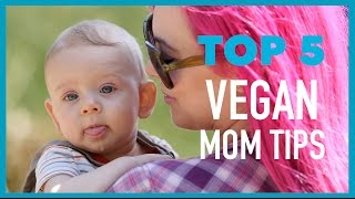 Top 5 Tips for Vegan Moms and Dads
