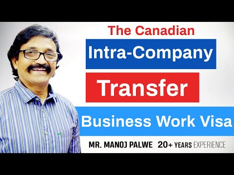 Manoj Palwe  Explaining The Canadian Intra -Company Transfer Business Work Visa!!