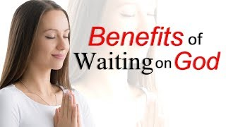 BENEFITS OF WAITING ON GOD - BIBLE PREACHING - SERMON