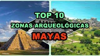 Top 10 Zonas Arqueológicas Mayas en México