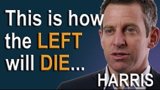 This is how the left will die - Sam Harris