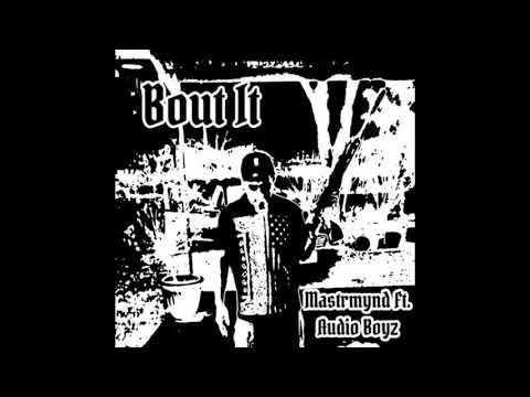 "MastrMynd ""Bout It"" ft. Audio Boyz"