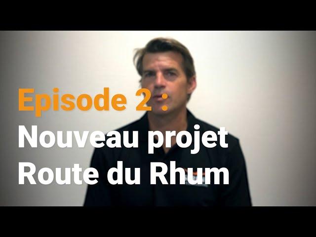 Épisode 2 : Nouveau projet Route du Rhum