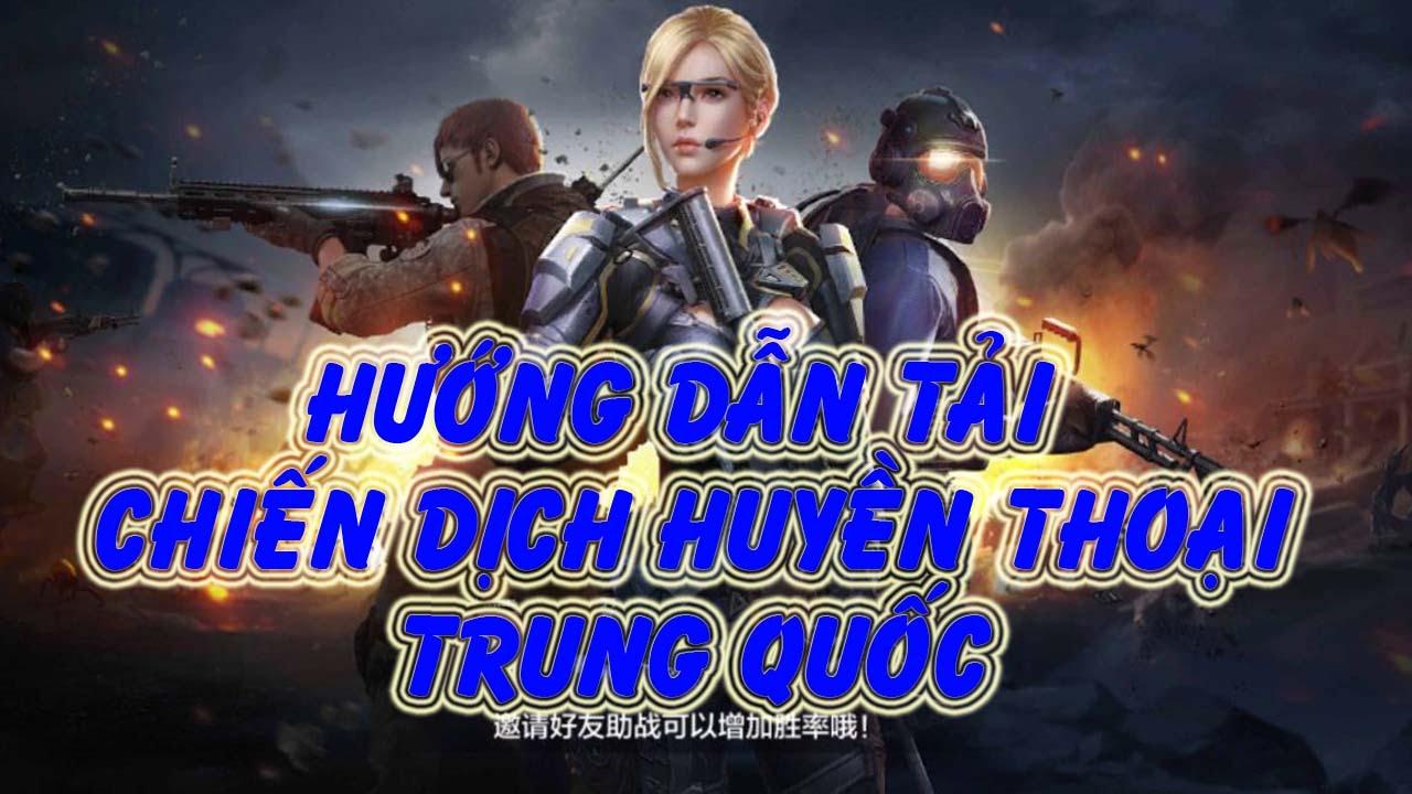 Hướng dẫn tải GAME Chiến Dịch Huyền Thoại Trung Quốc