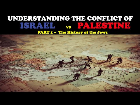 UNDERSTANDING THE CONFLICT OF ISRAEL VS. PALESTINE (PT. 1) - THE HISTORY OF THE JEWS
