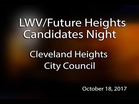 LWV Future Heights Candidates Night Cleveland Heights City Council October 18, 2017