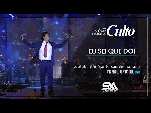 Eu Sei Que Dói - Samuel Mariano - DVD Antes, Durante e Depois do Culto - Ao Vivo