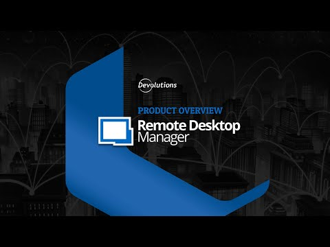 Overview of Devolutions Remote Desktop Manager