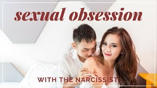 Sexual Obsession With The Narcissist