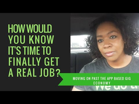 How Will You Know When It's Time To Quit App Based Platforms and Get A REAL JOB?