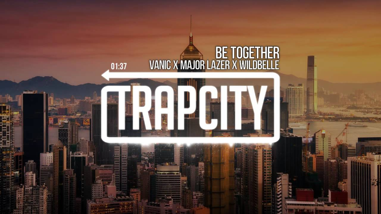 major-lazer-be-together-feat-wild-belle-vanic-remix-trap-city