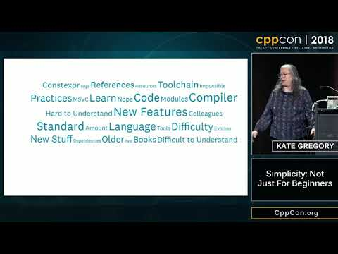"CppCon 2018: Kate Gregory ""Simplicity: Not Just For Beginners"""