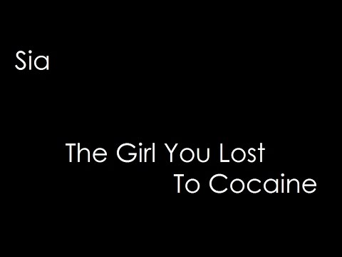 Sia - The Girl You Lost To Cocaine (lyrics)