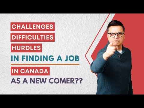 Job In Canada - Challenges For A Newcomer To Canada - Canadian Experience - How To Get Noticed