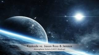 Kaskade vs. Jason Ross & Jenaux - Atmosphere Solaris (LACC Mashup) [ABGT #192]