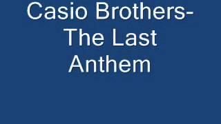 Casio Brothers- The Last Anthem
