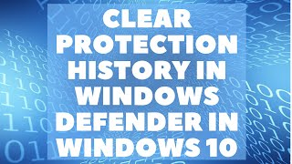 Clear Protection History in Windows Defender in Windows 10