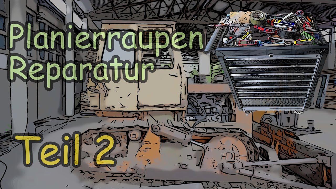 Reparatur der günstigsten Planierraupe Deutschlands Teil 2