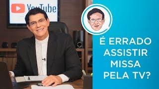 É ERRADO ASSISTIR MISSA PELA TV? | #PADRERESPONDE