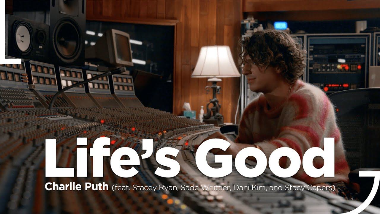 Charlie Puth x LG - Life's Good (feat. Stacey Ryan, Sade Whittier, Dani Kim, and Stacy Capers)