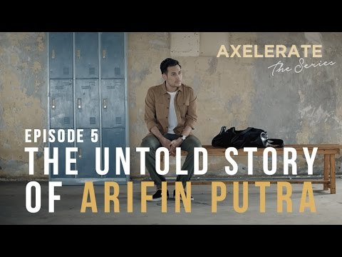 Axelerate The Series : The Untold Story of Arifin Putra Ep.5