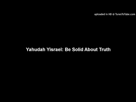 Yahudah Yisrael: Be Solid About Truth