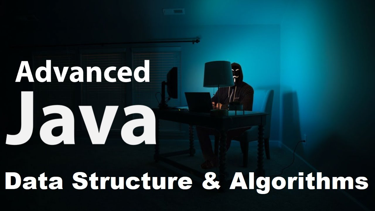 Data Structures and Algorithms - Advanced Java programming Tutorial