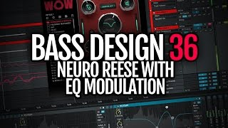 Bass Design 36: Neuro reese with EQ modulation
