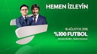 % 100 Futbol Evkur Yeni Malatyaspor - Fenerbahçe 18 Ağustos 2018