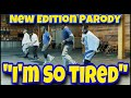 """I'M SO TIRED"" NEW EDITION PARODY - @NewEditionVEVO​ @NewEdition #NewEditionBET #NE4LIFE #NewEdition @ChicoRoze"