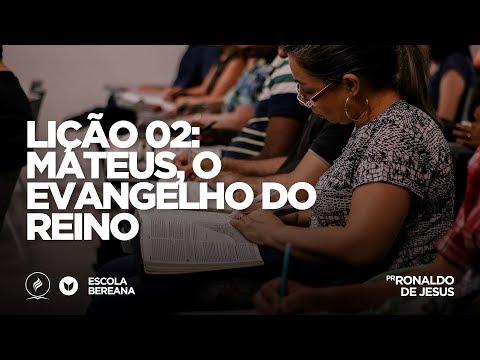 Lição 02: Mateus o Evangelho do Reino  Pr Ronaldo de Jesus  Escola Bereana - 110119