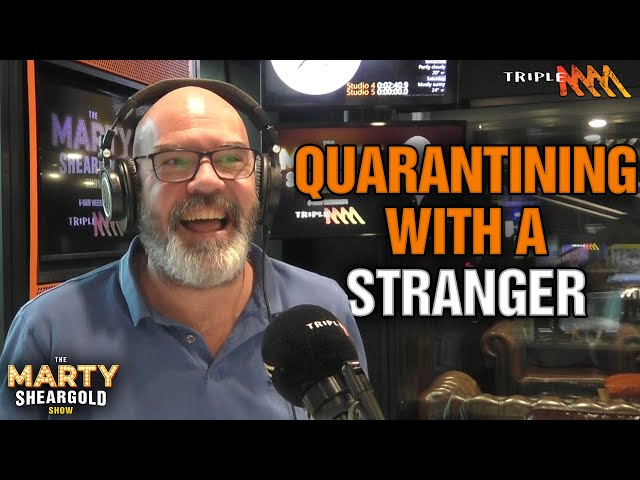 Quarantining With A Stranger | The Marty Sheargold Show | Triple M
