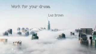 Work For Your Dream by Les Brown