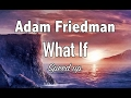 Images Adam Friedman - What If (speed up)