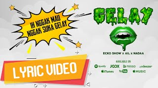 ECKO SHOW - Gelay (feat. AIL, NADAA) [ Lyric Video ]