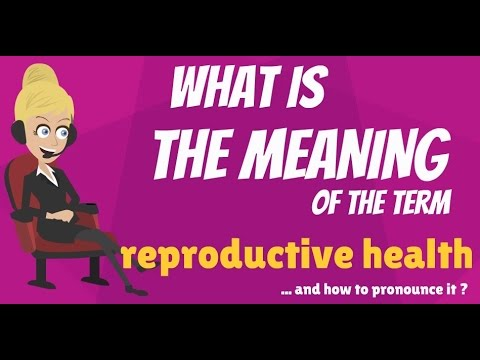 What is REPRODUCTIVE HEALTH? What does REPRODUCTIVE HEALTH mean? REPRODUCTIVE HEALTH meaning