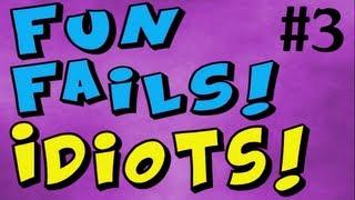 Fun Fails #3: Idiots