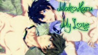 Free! AMV: Makoto Tachibana and Haruka Nanase - My love