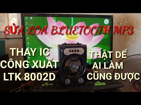 SỬA MÁY NGHE NHẠC BLUETOOTH MP3.CÁCH THAY IC CÔNG XUẤT LTK8002D.fix the player mp3 Bluetooth.