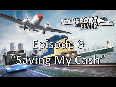 Transport Fever - Episode 6 - Saving My Cash