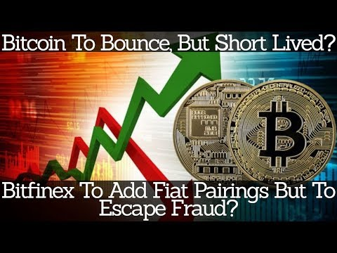 Crypto News | Bitcoin To Bounce, But Short Lived? Bitfinex To Add Fiat Pairings But To Escape Fraud?